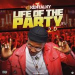 DJ Kentalky – Life Of The Party 2.0 (Mixtape)