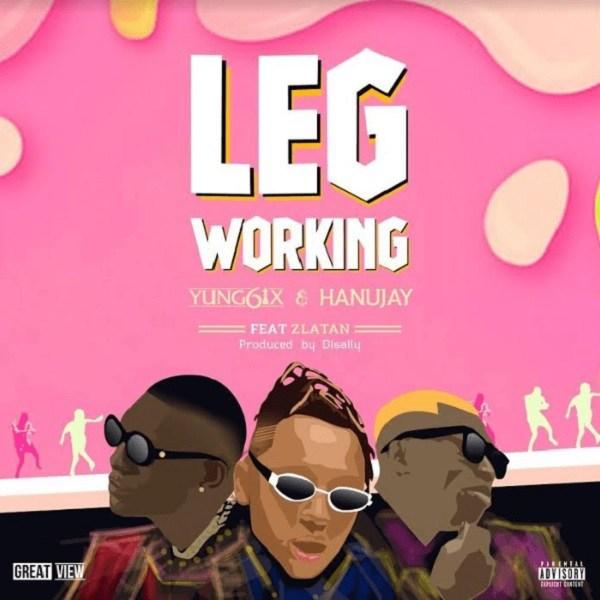 Yung6ix & Hanu Jay - Leg Working ft. Zlatan Ibile