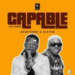 Akintunde ft. Zlatan – Capable (Prod. By Rexxie)