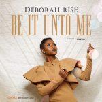 Deborah Rise – Be It Unto Me (Prod by. E kelly)