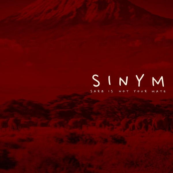 Sarz - Sarz Is Not Your Mate [SINYM] (FULL EP) Album Mp3 Zip Download