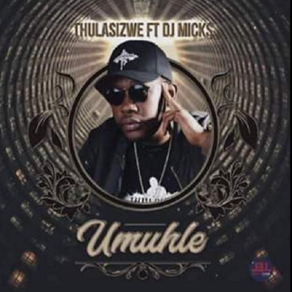 Thulasizwe ft. DJ Micks - Umuhle Mp3 Audio