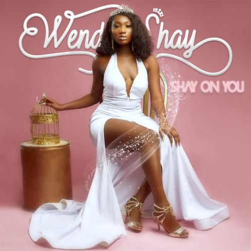 Wendy Shay - Shay On You (Album) Full Zip Mp3 Download Tracklist