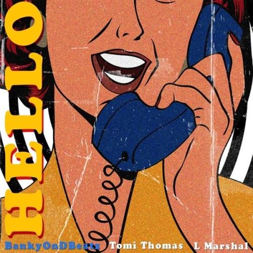 BankyOnDBeatz ft. Tomi Thomas & L Marshall - Hello Mp3 Audio