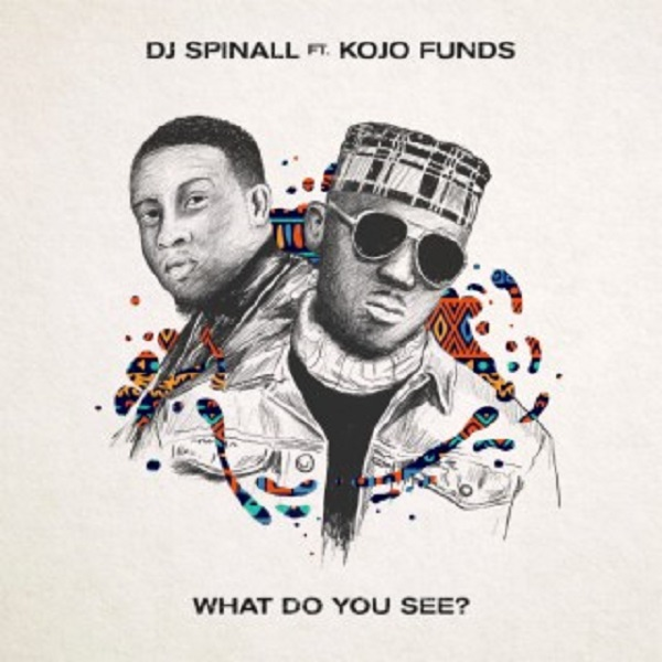 DJ Spinall - What Do You See? ft. Kojo Funds Mp3 Audio