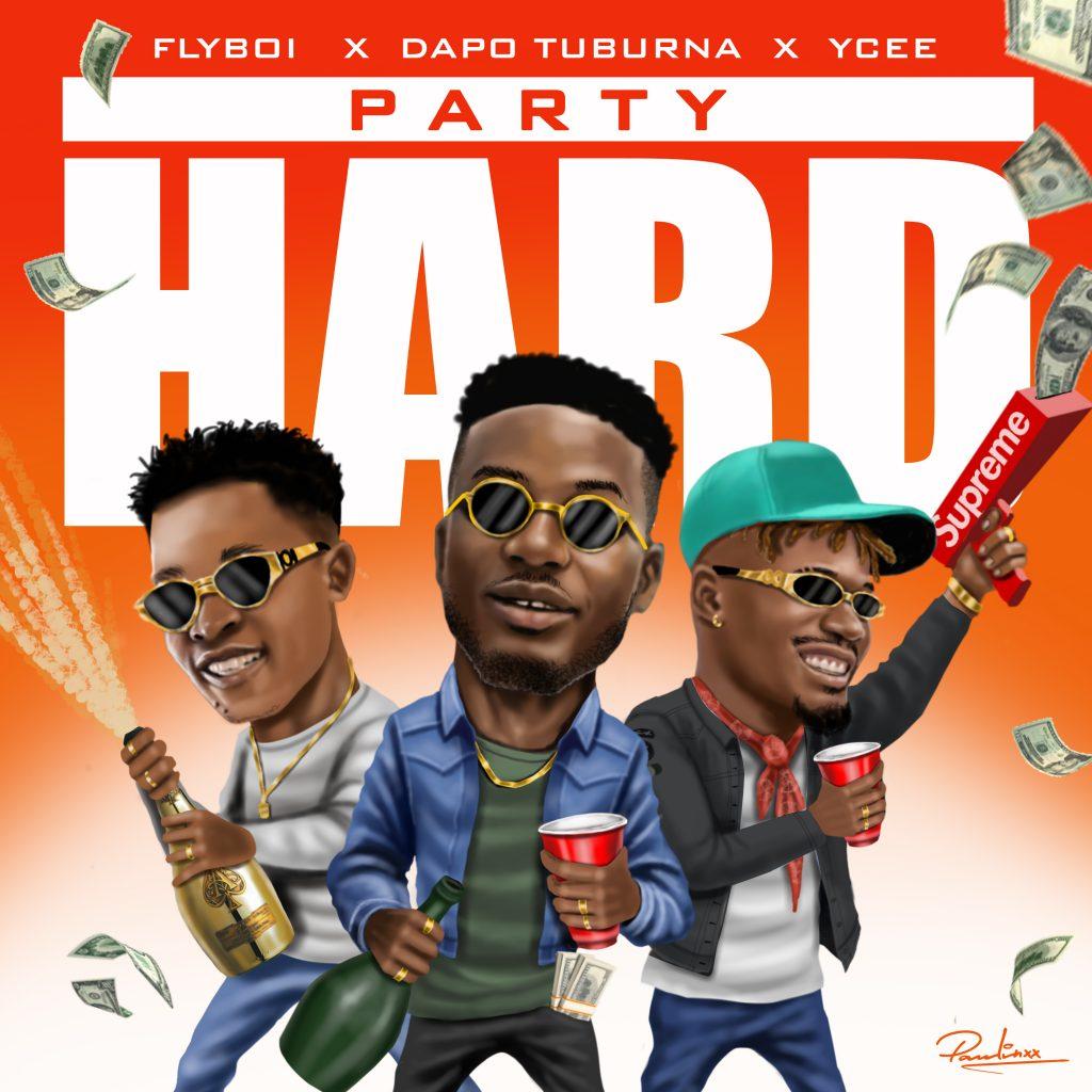 Flyboi x Dapo Tuburna x YCee - Party Hard Mp3 Audio