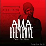 Tiga Maine – Amabhencane ft. Leo Blizz
