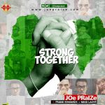 Joe Praize ft. Nikki Laoye & Frank Edwards – Strong Together
