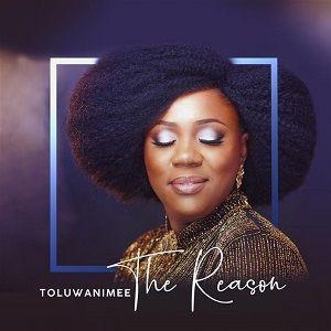 Toluwanimee - The Reason Mp3 Audio
