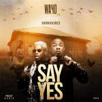 Wayo ft. Darkovibes – Say Yes (Prod. By Kuvie)