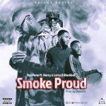 Yaa Pono ft. Harry & Larry, Blackboi – Smoke Proud