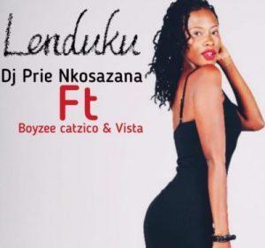DJ Prie Nkosazana - Lenduku ft. Boyzee, Vista & Catzico Mp3 Audio