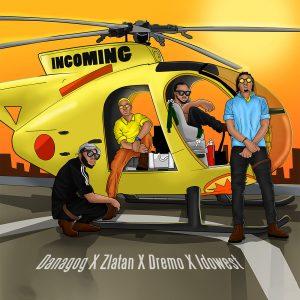 Danagog - Incoming ft. Zlatan, Dremo & Idowest Mp3 Audio