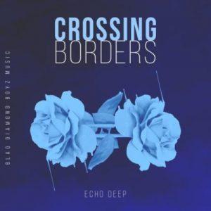 Echo Deep - Crossing Borders Mp3 Audio