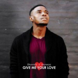Eltonnick Ft. Moneoa - Give Me Your Love Mp3 Audio
