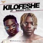 JP Ft. Wande Coal – Kilofeshe