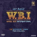 Jay Bagz ft. Erigga & Butch of JMG – Warri Boy International