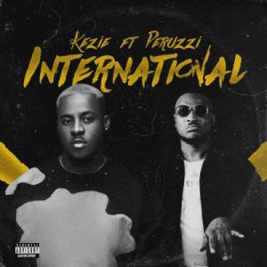 Kezie Ft. Peruzzi - International Mp3 Audio Download