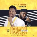 Kolapraise Ft. Samklef x MC Lively – Igbami (My Time)