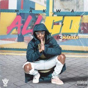 Makwa - All Go ft. Maraza Mp3 Audio