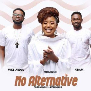 MoniQue ft. ADam & Mike Abdul - No Alternative Mp3 Audio