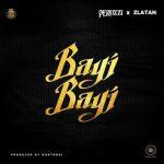 Peruzzi ft. Zlatan Ibile – Bayi Bayi