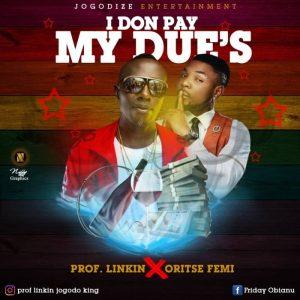 Prof Linking Ft. Oritse Femi - I Don Pay My Dues Mp3 Audio
