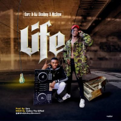 Sarz Ft. Dj Skulboy x McDow - Life Mp3 Audio Download