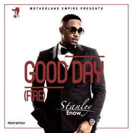 Stanley Enow - Good Day (Fire) Mp3 Audio