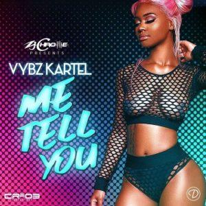 Vybz Kartel - Me Tell You (Prod. ZJ Chrome) Mp3 Audio