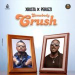 Xbusta ft. Peruzzi – Somebody Crush