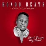 Bongo Beats – Don't Break My Heart ft. Liza Miro
