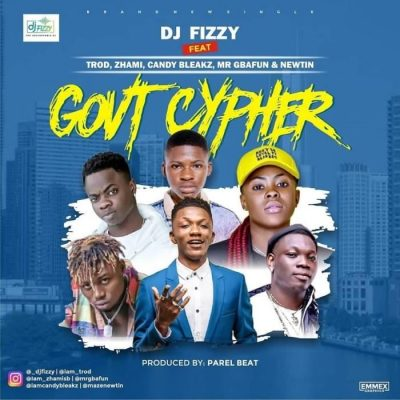 by DJ Fizzy Ft. Trod, Zhami, Candy Bleakz, Mr Gbafun & Newtin - Govt Cypher Mp3 Audio Download