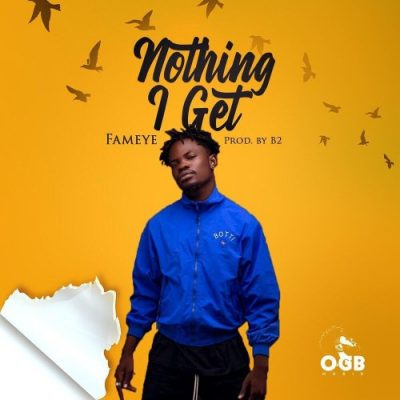 Fameye - Nothing I Get (Prod. B2) mp3 Audio Download