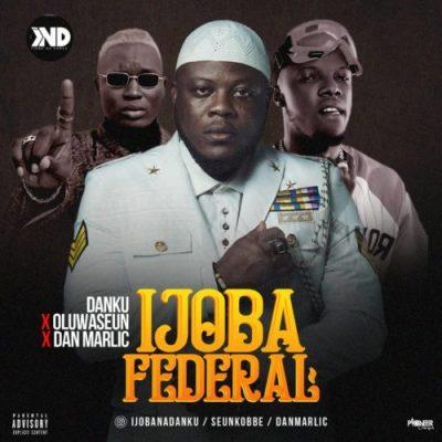 Ijobanadanku ft. Oluwasen & Dan marlic - Ijoba Federal Mp3 Audio Download