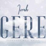 Ivrah – Gere