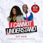 Lily Adeyemi & Sammie Okposo – I Cannot Understand