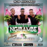 Manqonqo ft. DJ Tira & Airic – Ngibambe