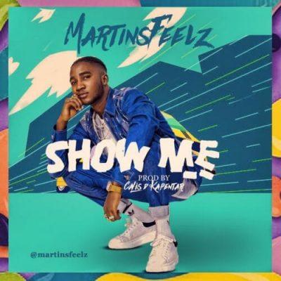 MartinsFeelz - Show Me (Prod. calis D kapentar) Mp3 Audio Download