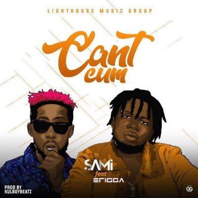 Sami ft. Erigga - Cant Cum (Audio + Video) Mp3 Mp4 Download