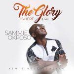 Sammie Okposo – The Glory Is Here