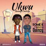 Some K – Ukwu Nwanyi Onitcha ft. Quincy