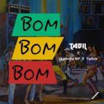Tabil ft. Quamina Mp & Twitch – Bom Bom Bom