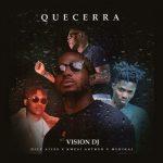 Vision DJ ft. Dice Ailes, Medikal & Kwesi Arthur – Que Cera