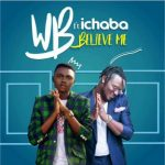 WB Ft. Ichaba – Believe Me
