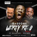 Base One ft. Olamide & Phyno – Werey Re O (Remix)
