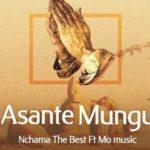NChama the Best ft. Mo Music – Asante Mungu