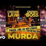 Chronic Law ft. CrownBoss – Murda