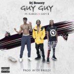 DJ Breezy ft. Mugeez (R2bees) & Joey B – Guy Guy