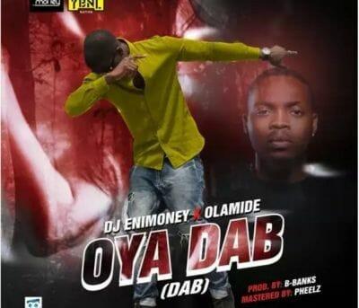 DJ Enimoney ft. Olamide - Oya Dab Audio Video Mp3 Mp4 Download